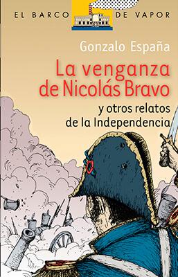 Imagen de apoyo de  La venganza de Nicolás Bravo y otros relatos de independencia